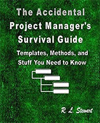 The Accidental Project Manager's Survival Guide: Templates, Methods, and Stuff You Need to Know (English Edition)