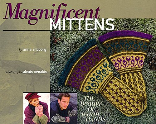 Magnificent Mittens: The Beauty of Warm Hands by Anna Zilboorg (27-Mar-2000) Hardcover