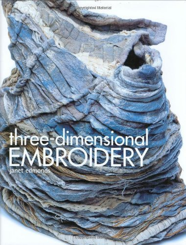 Three-Dimensional Embroidery: Written by Janet Edmonds, 2005 Edition, Publisher: Batsford Ltd [Hardcover]