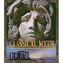 Classical Myth: A Treasury of Greek and Roman Legends, Art, and History