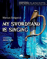 Oxford Playscripts: My Swordhand is Singing (New Oxford Playscripts)