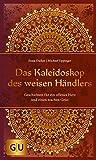 Das Kaleidoskop des weisen Händlers: Geschichten für ein offenes Herz und einen wachen Geist (GU Mind & Soul Einzeltitel)