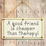 A Good Friend Is Cheaper Than Therapy! - Funny Friendship Gift Love Heart Frame Sign