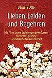 Lieben, Leiden und Begehren: Wie Filme unsere Beziehungen beeinflussen. Hollywoods geheime Liebesbotschaften entschlüsselt - Daniela Otto