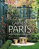Die geheimen Gärten von Paris: Grüne Paradiese im Verborgenen - Alexandra d'Arnoux