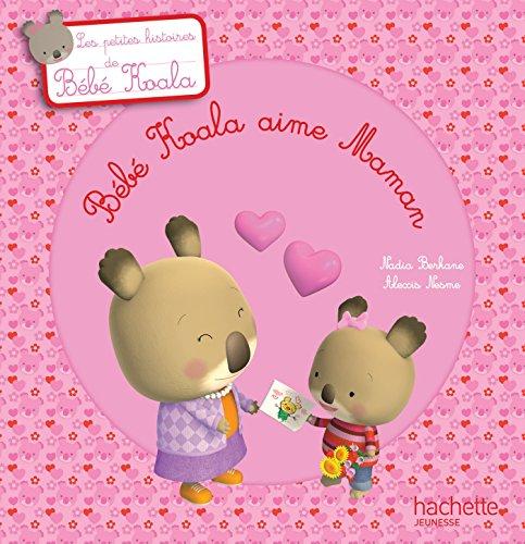 Bébé koala aime maman par Nadia Berkane, Alexis Nesme