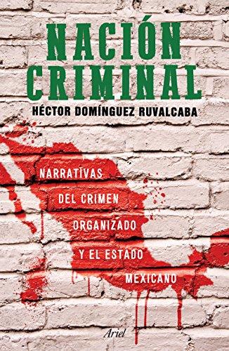 Descargar Libro Nación criminal: Narrativas del crimen organizado y el estado mexicano. de Héctor Domínguez Ruvalcaba