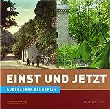 Einst und Jetzt - Rüdersdorf bei Berlin - Margrit Höfer, Reinhard Kienitz, Dieter Nickel