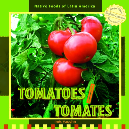 Tomatoes / Tomates (Native Foods of Latin America / Alimentos Indigenas de Latino America) por Ines Vaughn