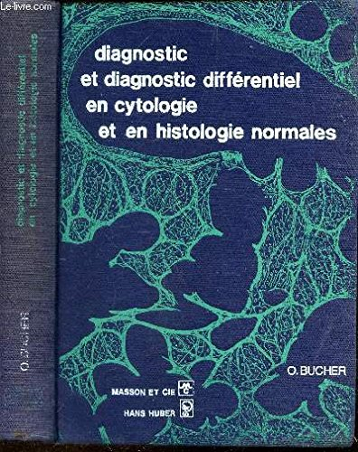 DIAGNOSTIC ET DIAGNOSTIC DIFFERENTIEL EN CYTOLOGIE ET EN HISTOLOGIE NORMALES - AIDE-MEMOIRE DE LA MICROSCOPIE PHOTONIQUE ET ELECTRONIQUE.