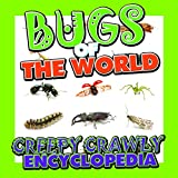 Bugs of the World (Creepy Crawly Encyclopedia): Bugs, Insects, Spiders and More (Books For Kids Series) (English Edition)