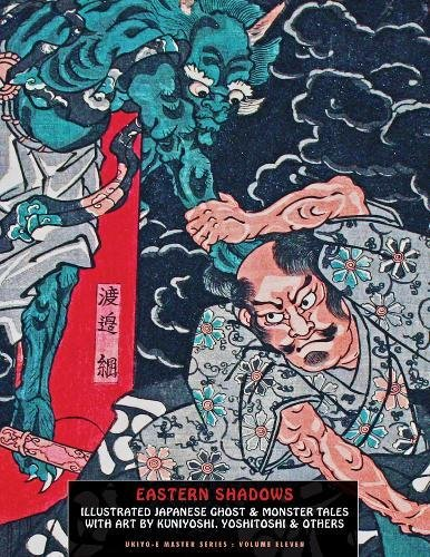 Eastern Shadows: 20 Japanese Ghost, Monster & Warrior Tales (Ukiyo-e Master)