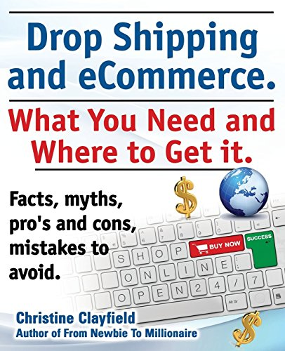 Drop Shipping and eCommerce, What You Need and Where to Get it. Dropshipping Suppliers and Products, eCommerce Payment Processing, eCommerce Software and Set up an Online Store All Covered by Christine Clayfield (2-Dec-2013) Paperback