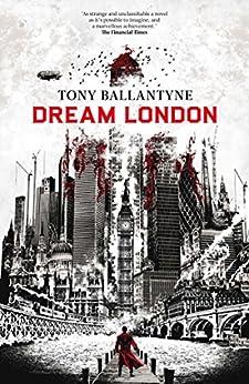Dream London (The Dream World Book 1) by [Ballantyne, Tony]