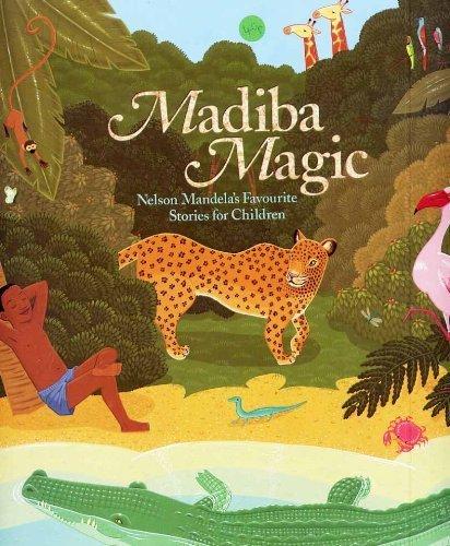 Free Madiba Magic Nelson Mandela S Favourite Stories For Children