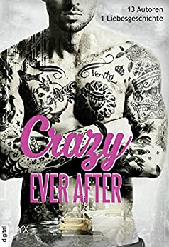 Crazy Ever After: 13 Autoren - 1 Liebesgeschichte von [Hunting, Helena]