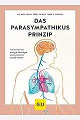 Das Parasympathikus-Prinzip: Wie wir mit wenigen Atemzügen unseren inneren Arzt fit machen (GU Einzeltitel Gesundheit/Alternativheilkunde) Taschenbuch