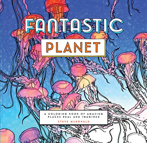 Fantastic Planet: A Coloring Book of Amazing Places Real and Imagined (Colouring Books)