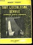 Tout l'occultisme dévoilé : Médiums, Fakirs, Voyantes für Tout l'occultisme dévoilé : Médiums, Fakirs, Voyantes