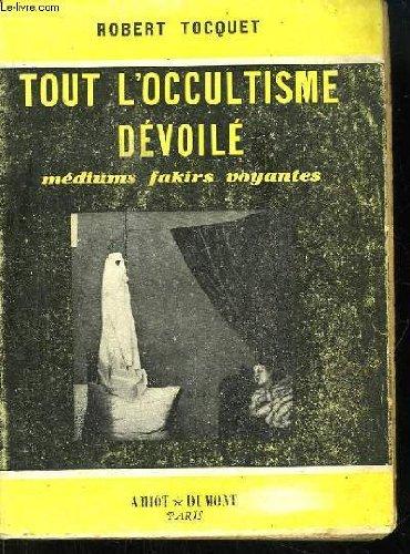 fakir robert Tout l'occultisme dévoilé : Médiums, Fakirs, Voyantes