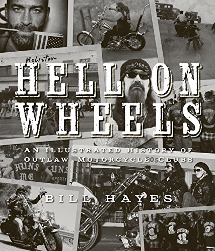 Hell on Wheels: An Illustrated History of Outlaw Motorcycle Clubs por Bill Hayes