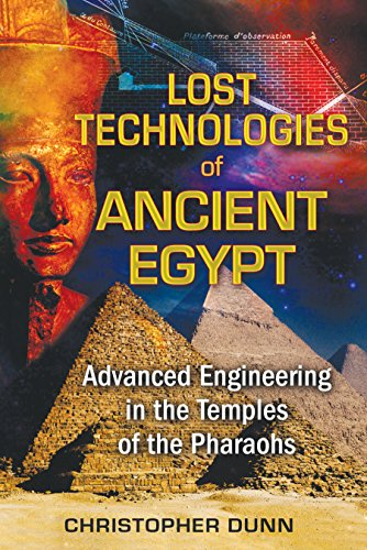 Lost Technologies of Ancient Egypt: Advanced Engineering in the Temples of the Pharaohs por Christopher Dunn