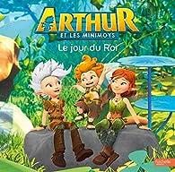 Arthur et les Minimoys : Le jour du roi par  Anonyme