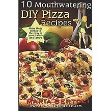 10 Mouthwatering DIY Pizza Recipes: Volume 2 (Food Recipe Series) by Maria Bertoli (2014-07-16)