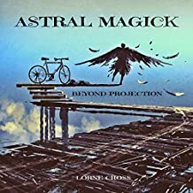 Astral Magick: Beyond Projection