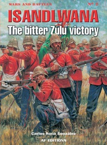 Isandlwana: The Bitter Zulu Victory (Wars and Battles) by Carlos Roca Gonzalez (2008-05-15)