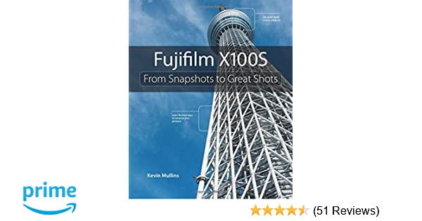 Fujifilm X100S: From Snapshots to Great Shots: Amazon co uk: Kevin