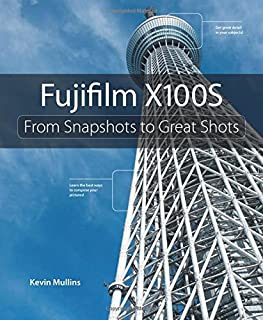 Fujifilm X100S: From Snapshots to Great Shots (0321984390) | Amazon Products