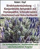 Bindehautentzündung  - Konjunktivitis behandeln mit Homöopathie, Schüsslersalzen (Biochemie) und Naturheilkunde: Ein homöopathischer, biochemischer und naturheilkundlicher Ratgeber