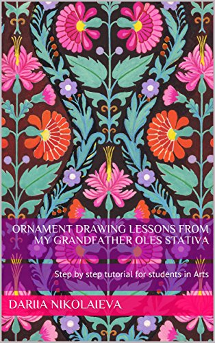 Ornament Drawing Lessons from my grandfather Oles Stativa: Step by step tutorial for students in Arts (English Edition) por Dariia Nikolaieva