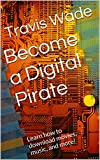 Become a Digital Pirate: Learn how to download movies, music, and more!