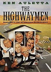 The Highwaymen: Warriors of the Information Superhighway by Ken Auletta (1997-05-13)