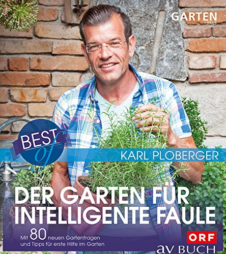 Best of der Garten für intelligente Faule: Mit 80 neuen Gartenfragen und Tipps für erste Hilfe im Garten (Gartentipps mit Karl Ploberger) (Pflanzen Besten Garten)