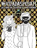 Vita da Sposati: Un libro da colorare sul matrimonio: Un regalo da colorare unico per motivare e ispirare uomini, donne, adolescenti e anziani per ... la meditazione e l'art therapy