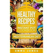 Healthy Recipes: 2 Manuscripts- Instant Pot Cookbook And Mediterranean diet (Instant Pot, pressure cooker, Mediterranean diet) (English Edition)