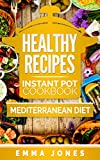 Healthy Recipes: 2 Manuscripts- Instant Pot Cookbook And Mediterranean diet (Instant Pot, pressure cooker, Mediterranean diet)