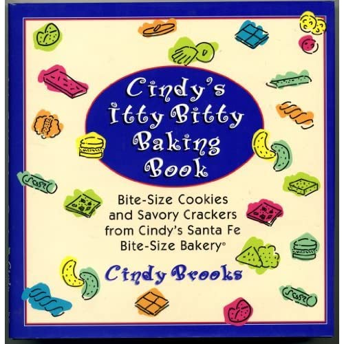 Cindy's Itty Bitty Baking Book: Bite-Size Cookies and Savory Crackers from Cindy's Santa Fe Bite-Size Bakery by Cindy Brooks (1995-11-01)