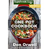 One Pot Cookbook: 150+ One Pot Meals, Dump Dinners Recipes, Quick & Easy Cooking Recipes, Antioxidants & Phytochemicals: Soups Stews and Chilis, Whole ... Budget Cookbook Book 16) (English Edition)