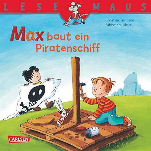 Max baut ein Piratenschiff (LESEMAUS 32)