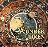 Wunderuhren: Astronomische Uhren in Kirchen der Hansezeit - Manfred Schukowski