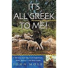 It's All Greek to Me! A Tale of a Mad Dog and an Englishman, Ruins, Retsina - and Real Greeks