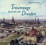 Traumwege durch das alte Dresden