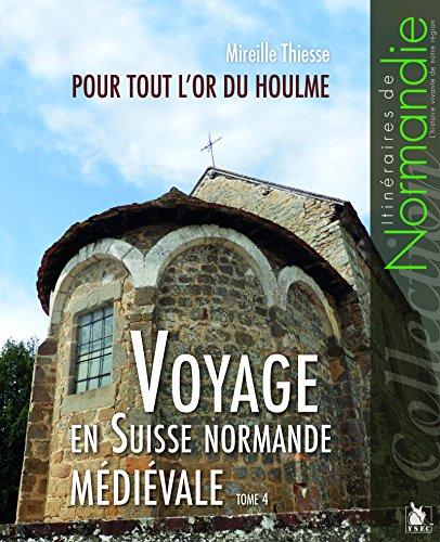 Voyage en Suisse normande médiévale - Tome 4: Pour tout l'or du Houlme par Mireille Thiesse
