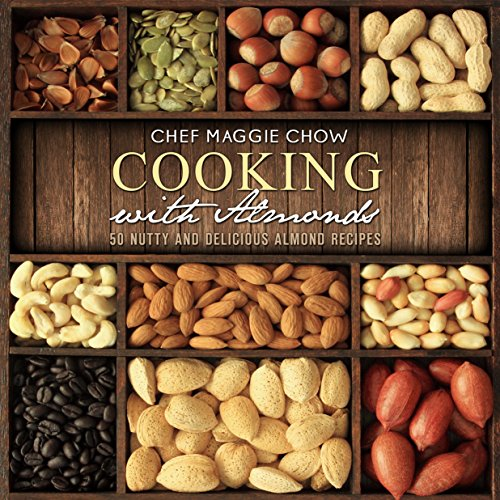 Cooking with Almonds: 50 Nutty and Delicious Almond Recipes (Almond Recipes, Almonds, Almond Cookbook Book 1) (English Edition)