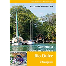 Guatemala: A Cruisers' Guide to Rio Dulce