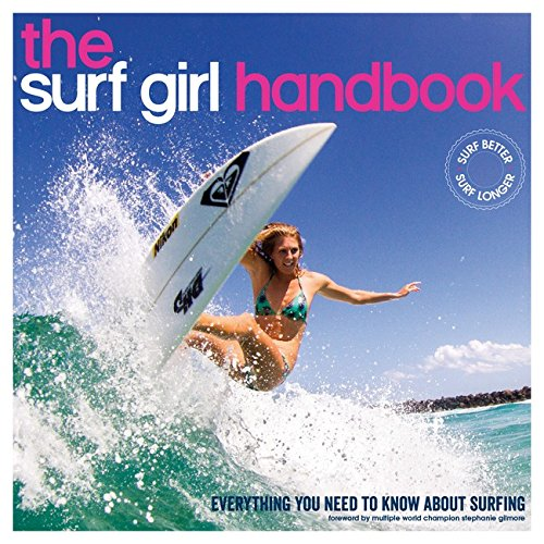 The Surf Girl Handbook: Everything You Need to Know about Surfing -